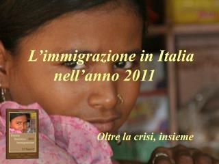L'immigrazione in Italia   nell'anno 2011
