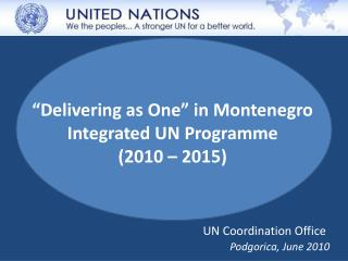 �Delivering as One� in Montenegro Integrated UN Programme  (2010 � 2015)