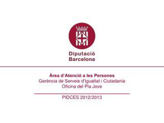 Àrea d'Atenció a les Persones Gerència de Serveis d'Igualtat i Ciutadania Oficina del Pla Jove