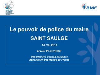 Le pouvoir de police du maire SAINT SAULGE  14 mai 2014 Annick PILLEVESSE