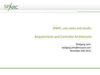 SPARC: use-cases and results Requirements and Controller Architecture