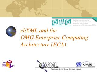 ebXML and the  OMG Enterprise Computing Architecture (ECA)