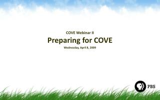COVE Webinar II Preparing for COVE Wednesday, April 8, 2009