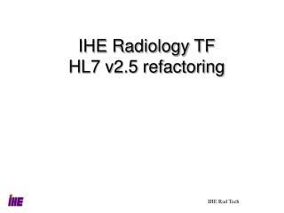 IHE Radiology TF HL7 v2.5 refactoring