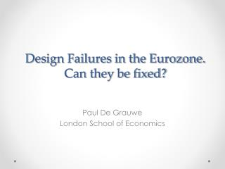 Design Failures in the Eurozone. Can they be fixed?