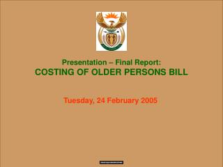 Presentation – Final Report:                           COSTING OF OLDER PERSONS BILL