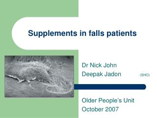 Supplements in falls patients