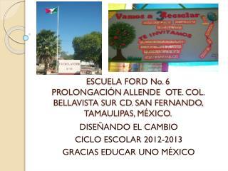 DISEÑANDO EL CAMBIO CICLO ESCOLAR 2012-2013 GRACIAS EDUCAR UNO MÉXICO