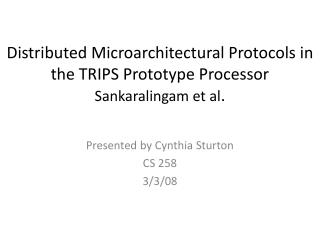 Distributed  Microarchitectural  Protocols in the TRIPS Prototype Processor Sankaralingam  et al .