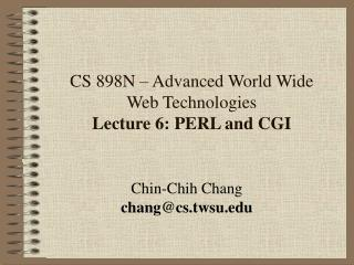 CS 898N – Advanced World Wide Web Technologies                    Lecture 6: PERL and CGI