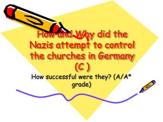 How and Why did the Nazis attempt to control the churches in Germany (C )