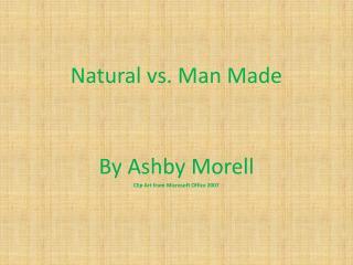 Natural vs. Man Made