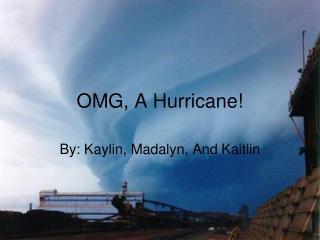 OMG, A Hurricane!