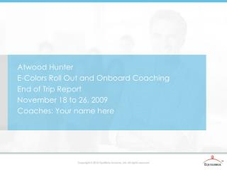 Atwood Hunter E-Colors Roll Out and Onboard Coaching End of Trip Report November 18 to 26, 2009