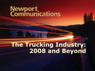 The Trucking Industry: 2008 and Beyond