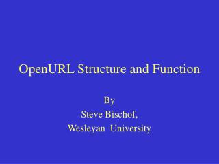 OpenURL Structure and Function