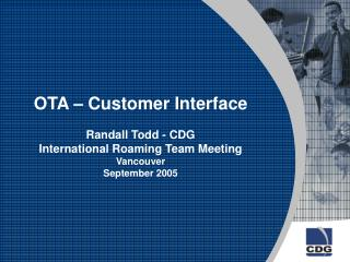 OTA � Customer Interface Randall Todd - CDG International Roaming Team Meeting Vancouver