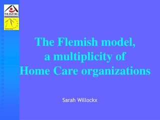 The Flemish model,  a multiplicity of  Home Care organizations