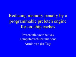 Reducing memory penalty by a programmable prefetch engine for on-chip caches