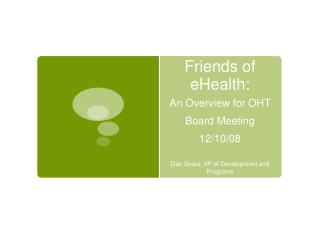 Friends of eHealth: An Overview for OHT Board Meeting 12/10/08
