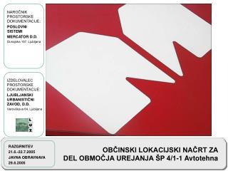 NAROČNIK PROSTORSKE DOKUMENTACIJE: POSLOVNI SISTEMI MERCATOR D.D. Dunajska 107, Ljubljana
