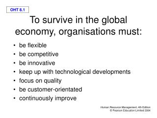 To survive in the global economy, organisations must: