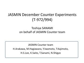 JASMIN December Counter Experiments  (T-972/994) Toshiya SANAMI  on behalf of JASMIN Counter team