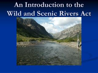 An Introduction to the Wild and Scenic Rivers Act