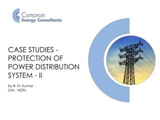 CASE STUDIES - PROTECTION OF POWER DISTRIBUTION SYSTEM - II by R. N. Kumar GM , NDPL