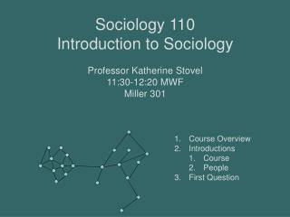 Sociology 110 Introduction to Sociology  Professor Katherine Stovel 11:30-12:20 MWF Miller 301