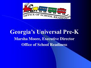 Georgia's Universal Pre-K Marsha Moore, Executive Director Office of School Readiness