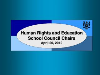 Human Rights and Education School Council Chairs April 20, 2010