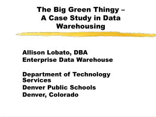 The Big Green Thingy –  A Case Study in Data Warehousing