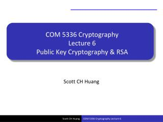 COM 5336 Cryptography Lecture 6 Public Key Cryptography & RSA