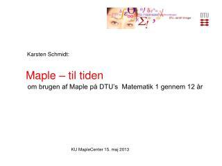 om brugen af Maple på DTU's  Matematik 1 gennem 12 år