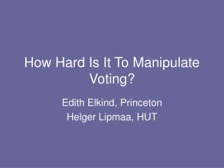 How Hard Is It To Manipulate Voting?