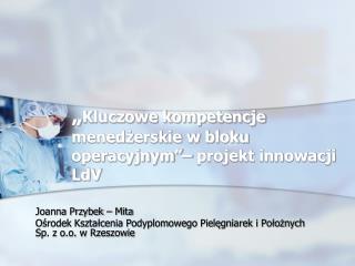 """"""" Kluczowe kompetencje menedżerskie w bloku operacyjnym""""– projekt innowacji LdV"""