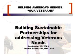 "HELPING AMERICA'S HEROES   ""OUR VETERANS"""