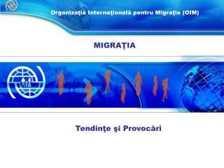 O rganizaţia Internaţională pentru Migraţie  ( OIM )