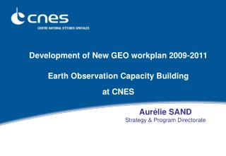 Development of New GEO workplan 2009-2011 Earth Observation Capacity Building  at CNES