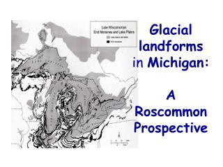 Glacial landforms in  Michigan:  A Roscommon Prospective