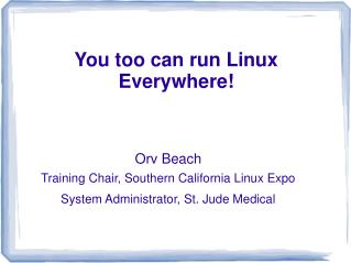 You too can run Linux Everywhere!