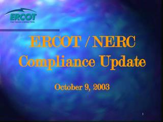 ERCOT / NERC Compliance Update October 9, 2003