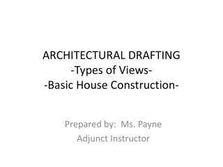 ARCHITECTURAL DRAFTING -Types of Views- -Basic House Construction-