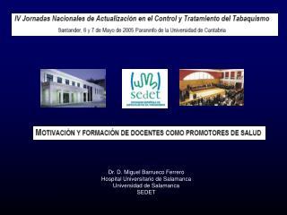 Dr. D. Miguel Barrueco Ferrero Hospital Universitario de Salamanca Universidad de Salamanca SEDET