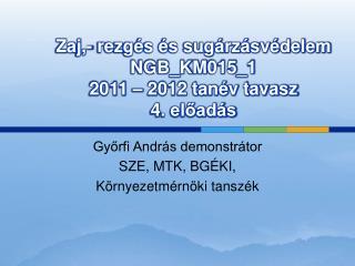 Zaj,- rezgés és sugárzásvédelem NGB_KM015_1 2011 – 2012 tanév tavasz 4. előadás