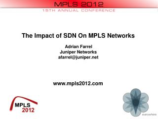 The Impact of SDN On MPLS Networks Adrian Farrel Juniper Networks afarrel@juniper