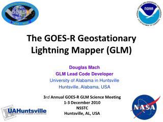 Douglas Mach GLM Lead Code Developer University of Alabama in Huntsville Huntsville, Alabama, USA