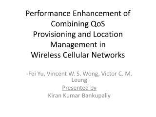 - Fei  Yu,  Vincent W. S.  Wong,  Victor C. M.  Leung Presented by Kiran Kumar Bankupally