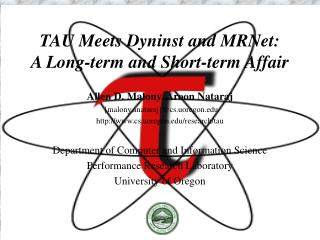 TAU Meets Dyninst and MRNet: A Long-term and Short-term Affair
